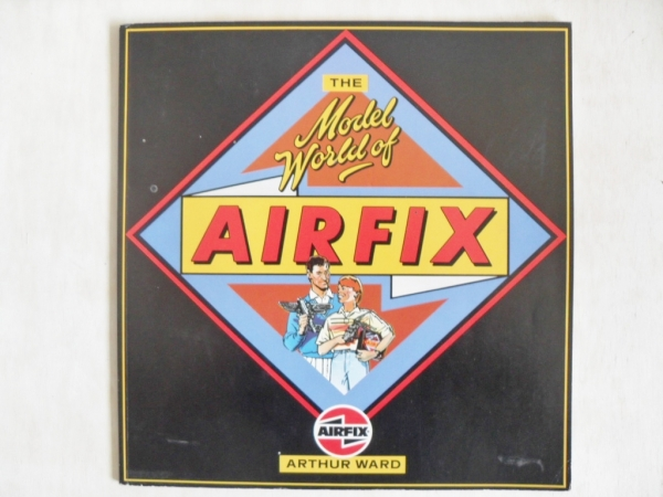 THE MODELWORLD OF AIRFIX  EX COMPENDIUM  A. WARD 1984