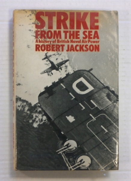 ZB723 STRIKE FROM THE SEA A HISTORY OF BRITISH NAVAL AIR POWER