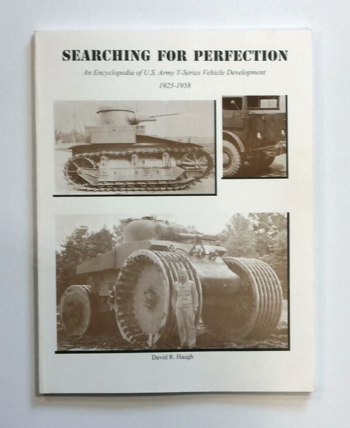CHEAP BOOKS ZB1769 SEARCHING FOR PERFECTION U S  ARMY T-SERIES VEHICLE  DEVELOPMENT 1925-1958 - DAVID R  HAUGH