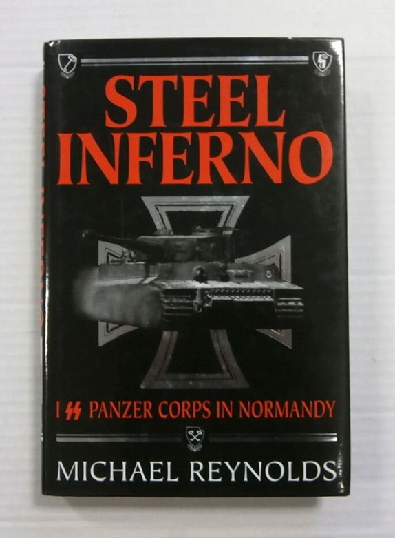 ZB1181 STEEL INFERNO 1ST SS PANZER CORPS IN NORMANDY MICHAEL REYNOLDS
