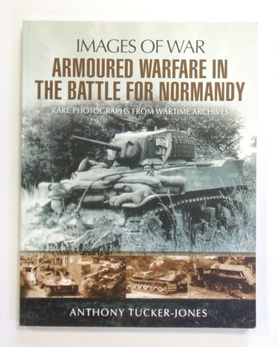 CHEAP BOOKS  ZB2588 IMAGES OF WAR ARMOURED WARFARE IN THE BATTLE FOR NORMANDY - ANTHONY TUCKER-JONES