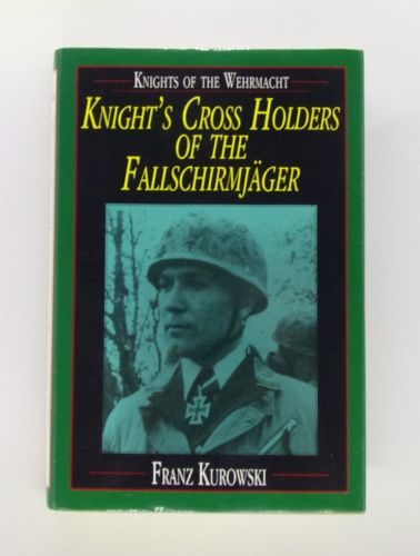 CHEAP BOOKS  ZB3065 KNIGHTS CROSS HOLDERS OF THE FALLSCHIRMJAGER - FRANZ KUROWSKI