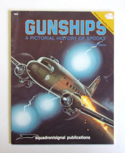 SQUADRON/SIGNAL  6032 GUNSHIPS A PICTORIAL HISTORY OF SPOOKY - LARRY DAVIS