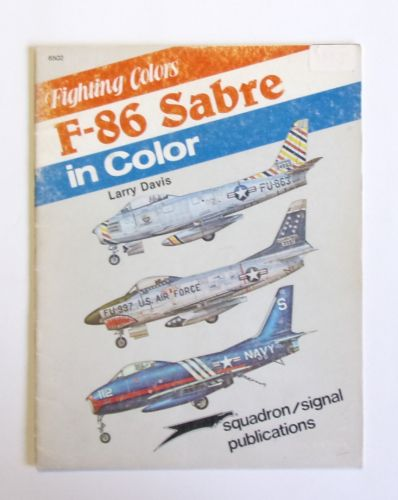 SQUADRON/SIGNAL  6502 FIGHTING COLORS F-86 SABRE IN COLOR - LARY DAVIS