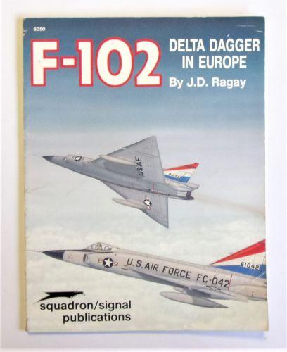 SQUADRON/SIGNAL  6050 F-102 DELTA DAGGER IN EUROPE - J.D. RAGAY