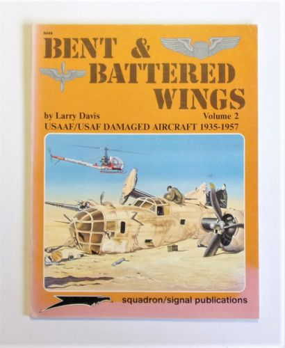 SQUADRON/SIGNAL  6049 BENT   BATTERED WINGS VOL 2 USAAF/USAF DAMAGED AIRCRAFT