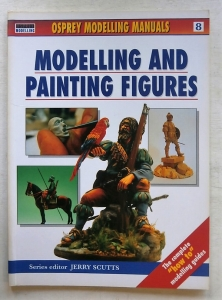 OSPREY MODELLING MANUALS  08. MODELLING AND PAINTING FIGURES