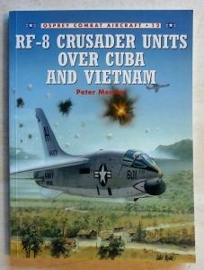 OSPREY COMBAT AIRCRAFT  012. RF-8 CRUSADER UNITS OVER CUBA AND VIETNAM