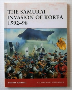OSPREY CAMPAIGN  198. THE SAMURAI INVASION OF KOREA 1592-98