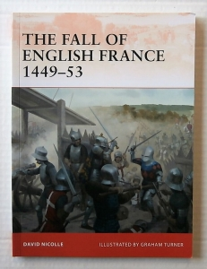 OSPREY CAMPAIGN  241. THE FALL OF ENGLISH FRANCE 1449-53