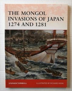 OSPREY CAMPAIGN  217. THE MONGOL INVASIONS OF JAPAN 1274 AND 1281