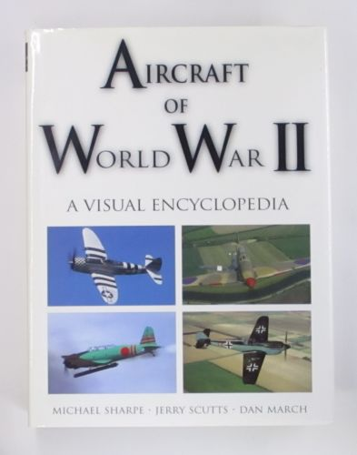 CHEAP BOOKS  ZB3470 AIRCRAFT OF WORLD WAR II A VISUAL ENCYCLOPEDIA - MICHAEL SHARPE - JERRY SCUTTS - DAN MARCH  UK SALE ONLY