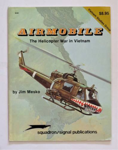 SQUADRON/SIGNAL  6040 AIRMOBILE THE HELICOPTER WAR IN VIETNAM - JIM MESKO