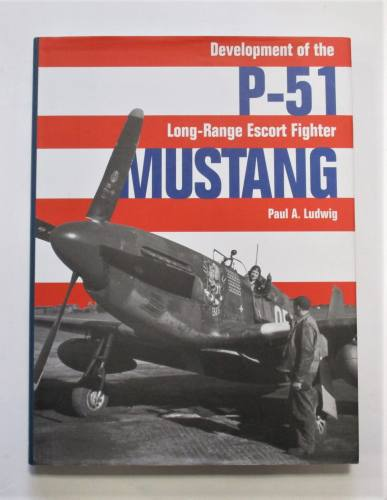 CHEAP BOOKS  ZB3691 DEVELOPMENT OF THE P-51 LONG RANGE ESCORT FIGHTER MUSTANG PAUL A. LUDWIG