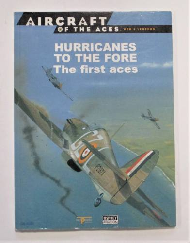 AIRCRAFT OF THE ACES  007. MEN AND LEGENDS HURRICANES TO THE FORCE THE FIRST ACES