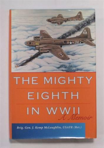CHEAP BOOKS  ZB3744 THE MIGHTY EIGHTH IN WWII A MEMOIR - BRIG. GEN. J. KEMP MCLAUGHLIN USAFR  RET.
