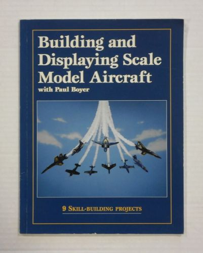 CHEAP BOOKS  ZB1199 BUILDING AND DISPLAYING SCALE MODEL AIRCRAFT - PAUL BOYER