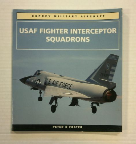 CHEAP BOOKS  ZB1253 OSPREY USAF FIGHTER INTERCEPTOR SQUADRONS - PETER R FOSTER
