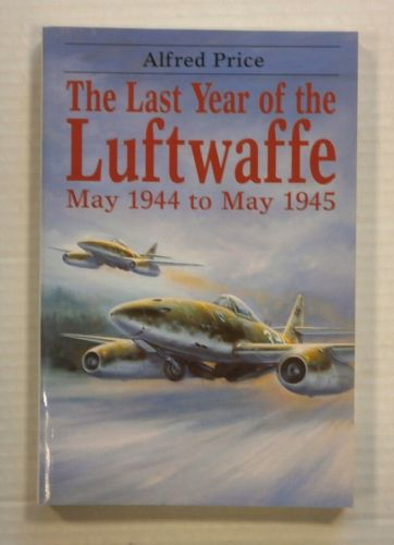 CHEAP BOOKS  ZB1264 THE LAST YEAR OF THE LUFTWAFFE MAY 1944 TO MAY 1945 - ALFRED PRICE