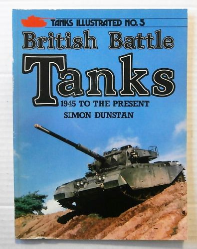 TANKS ILLUSTRATED  05. BRITISH BATTLE TANKS 1945 TO THE PRESENT