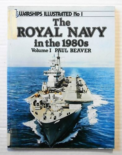 WARSHIPS ILLUSTRATED  01. THE ROYAL NAVY IN THE 1980s VOLUME 1