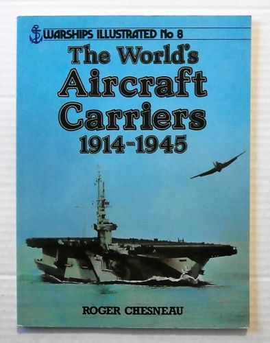 WARSHIPS ILLUSTRATED  08. THE WORLD AIRCRAFT CARRIERS 1914-1945