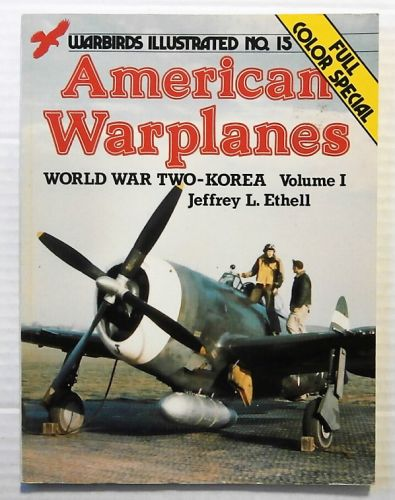 WARBIRDS ILLUSTRATED  15. AMERICAN WARPLANES WORLD WAR TWO - KOREA VOLUME I