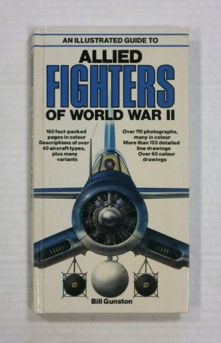 CHEAP BOOKS  ZB1333 AN ILLUSTRATED GUIDE TO ALLIED FIGHTERS OF WORLD WAR II - BILL GUNSTON