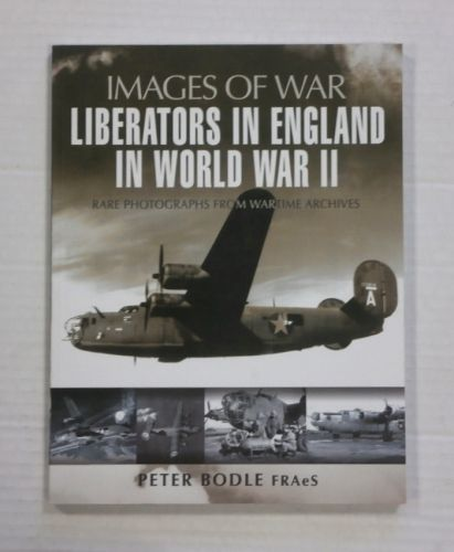 CHEAP BOOKS  ZB1351 IMAGES OF WAR LIBERATORS IN ENGLAND IN WORLD WAR II - PETER BODLE FRAeS