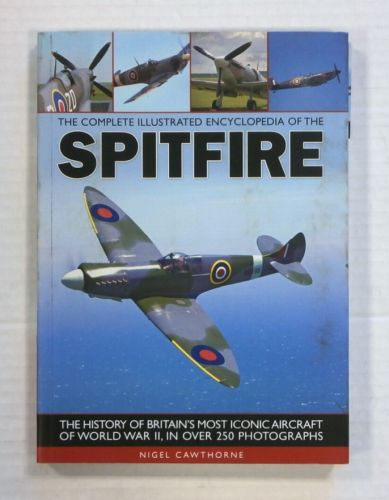 CHEAP BOOKS  ZB1378 ILLUSTRATED ENCYCLOPEDIA SPITFIRE IN OVER 250 PHOTOGRAPHS - NIGEL CAWTHORNE