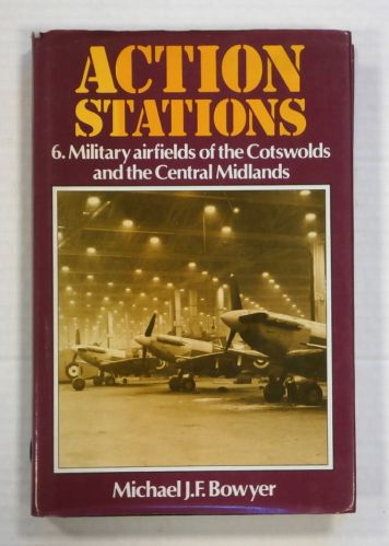 CHEAP BOOKS  ZB1372 ACTION STATIONS 6. MILITARY AIRFIELDS OF THE COTSWOLDS AND THE CENTRAL MIDLANDS - MICHAEL J.F. BOWYER