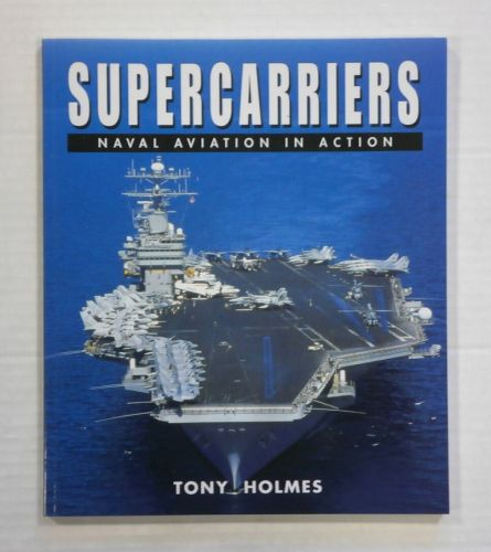 CHEAP BOOKS  ZB1364 SUPERCARRIERS NAVAL AVIATION IN ACTION -TONY HOLMES
