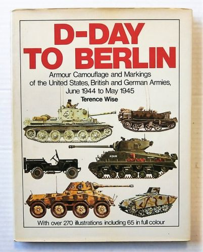 CHEAP BOOKS  ZB2447 D-DAY TO BERLIN ARMOUR CAMOUFLAGE AND MARKINGS OF THE UNITED STATES  BRITISH AND GERMAN ARMIES JUNE 1944 TO MAY 1945