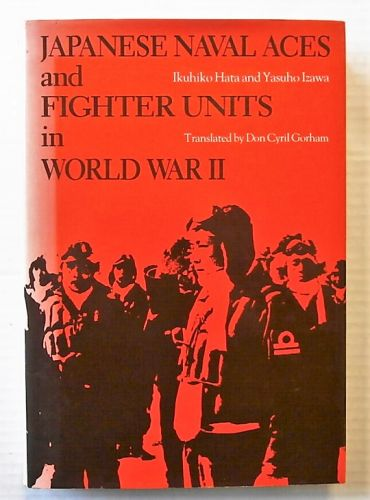 CHEAP BOOKS  ZB2466 JAPANESE NAVAL ACES AND FIGHTER UNITS IN WORLD WAR II - IKUHIKO HATA AND YASUHO IZAWA
