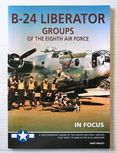 CHEAP BOOKS  ZB2481 B-24 LIBERATOR GROUPS OF THE EIGHTH AIR FORCE - MIKE BAILEY