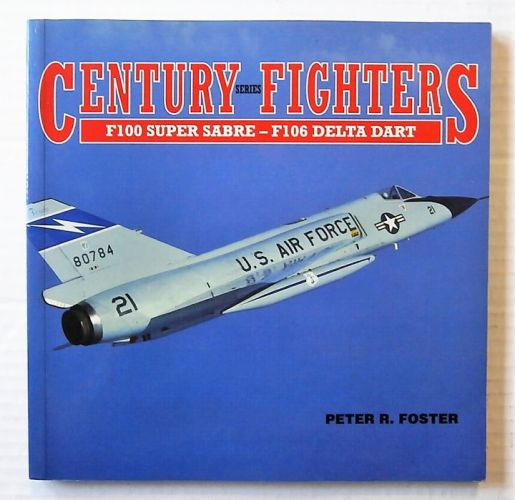 CHEAP BOOKS  ZB2475 CENTURY SERIES FIGHTERS - F100 SUPER SABRE AND F106 DELTA DART - PETER R FOSTER