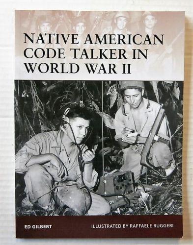 OSPREY WARRIOR  127. NATIVE AMERICAN CODE TALKER IN WORLD WAR II - ED GILBERT