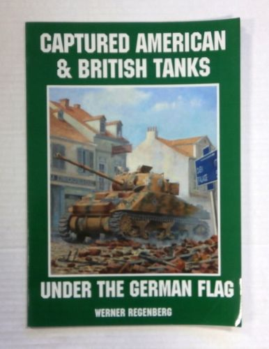 CHEAP BOOKS  ZB1427 CAPTURED AMERICAN AND BRITISH TANKS UNDER THE GERMAN FLAG - WERNER REGENBERG