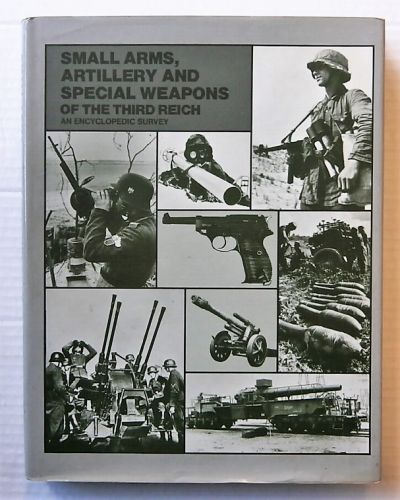 CHEAP BOOKS  ZB2680 SMALL ARMS ARTILLERY AND SPECIAL WEAPONS OF THE THIRD REICH AN ENCYCLOPEDIC SURVEY