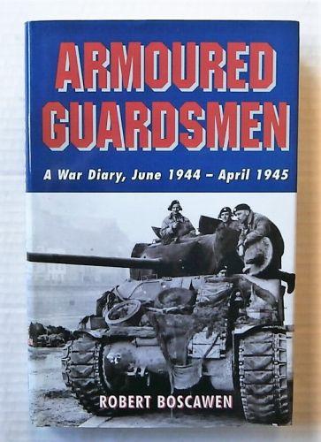 CHEAP BOOKS  ZB2695 ARMOURED GUARDSMEN A WAR DIARY JUNE 1944 - APRIL 1945 - ROBERT BOSCAWEN