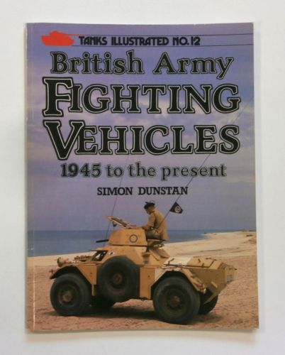 TANKS ILLUSTRATED  12. BRITISH ARMY FIGHTING VEHICLES 1945 TO THE PRESENT
