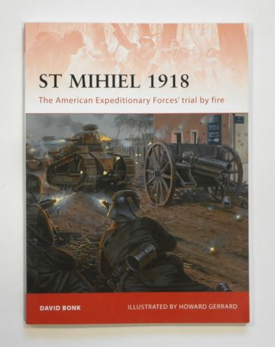 OSPREY CAMPAIGN  238. ST MIHIEL 1918 - THE AMERICAN EXPEDITIONARY FORCES TRIAL BY FIRE