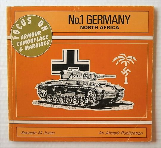 CHEAP BOOKS  ZB3034 FOCUS ON ARMOUR CAMOUFLAGE AND MARKINGS No 1 GERMANY NORTH AFRICA - KENNETH M JONES