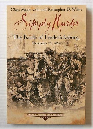 CHEAP BOOKS  ZB3143 SIMPLY MURDER THE BATTLE OF FREDERICKSBURG DECEMBER 13 1862 - CHRIS MACKOWSKI