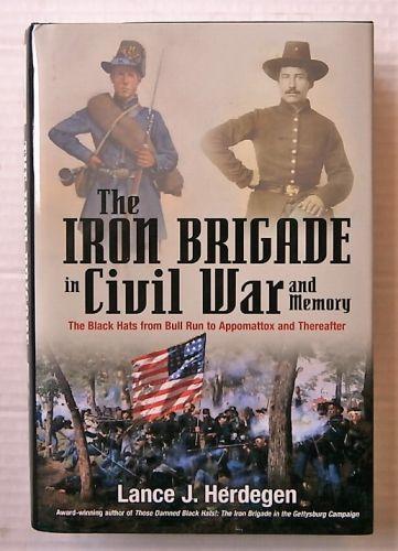 CHEAP BOOKS  ZB3142 THE IRON BRIGADE IN CIVIL WAR AND MEMORY - LANCE J HERDEGEN