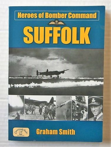 CHEAP BOOKS  ZB3103 HEROES OF BOMBER COMMAND SUFFOLK - GRAHAM SMITH