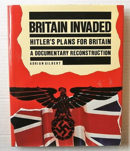CHEAP BOOKS  ZB3051 BRITAIN INVADED - HITLERS PLANS FOR BRITAIN  A DOCUMENTARY RECONSTRUCTION  - ADRIAN GILBERT