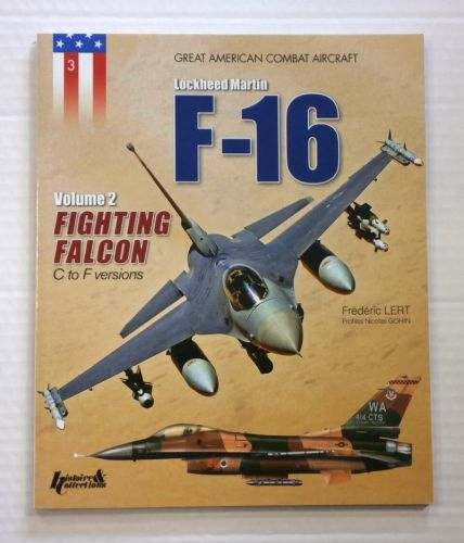 CHEAP BOOKS  ZB864 GREAT AMERICAN COMBAT AIRCRAFT LOCKHEED MARTIN F-16 VOL 2 FIGHTING FALCON C TO F VERSIONS