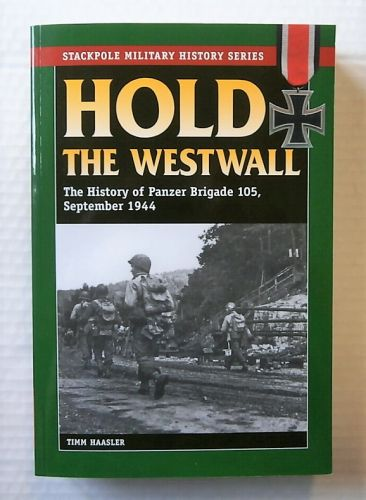 CHEAP BOOKS  ZB2189 HOLD THE WESTWALL THE HISTORY OF PANZER BRIGADE 105 SEPTEMBER 1944 - TIMM HAASLER