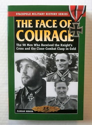 CHEAP BOOKS  ZB2194 THE FACE OF COURAGE - THE 98 MEN WHO RECEIVED THE KNIGHTS CROSS AND THE CLODE-COMBAT CLASP IN GOLD - FLORIAN BERGER